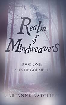 Realm of Mindweavers: Book one: Tales of Golmeira, an action-packed YA fantasy series by [Ratcliffe, Marianne]