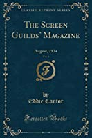 The Screen Guilds' Magazine, Vol. 1: August, 1934 (Classic Reprint)
