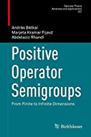Positive Operator Semigroups: From Finite to Infinite Dimensions (Operator Theory: Advances and Applications)