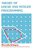 Theory of Linear and Integer Programming (Wiley Series in Discrete Mathematics & Optimization)