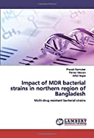 Impact of MDR bacterial strains in northern region of Bangladesh: Multi-drug resistant bacterial strains