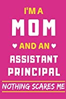 I'm A Mom And An Assistant Principal Nothing Scares Me: lined notebook,funny gift for mothers