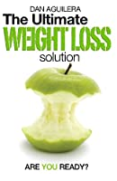 The Ultimate Weight Loss Solution: Are You Ready?