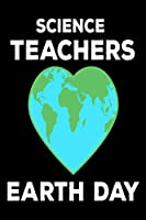 Science Teachers Earth Day: Environmental Protection Sketchbook Gift for Teachers