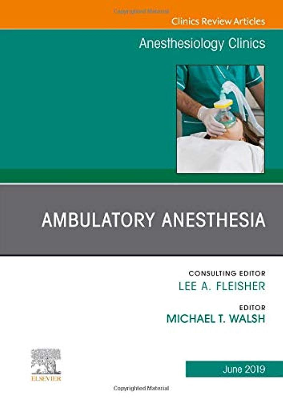 ハチバーター文化Ambulatory Anesthesia, An Issue of Anesthesiology Clinics, 1e (The Clinics: Internal Medicine)