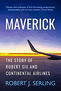 Maverick: The Story of Robert Six and Continental Airlines by [Serling, Robert J.]