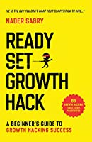 Ready, Set, Growth hack: A beginners guide to growth hacking success