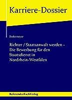 Richter / Staatsanwalt werden - Die Bewerbung fuer den Staatsdienst in Nordrhein-Westfalen