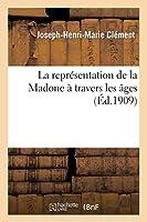 La Représentation de la Madone À Travers Les Âges (Religion)