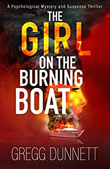 The Girl on the Burning Boat: A Psychological Mystery and Suspense Thriller by [Dunnett, Gregg]