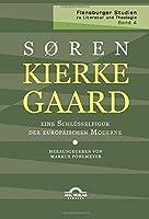 Kierkegaard – eine Schluesselfigur der europaeischen Moderne
