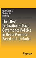 The Effect Evaluation of Haze Governance Policies in Hebei Province–Based on I-O Model