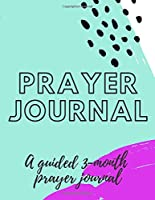 Prayer Journal:  A 3-Month Guided Prayer Journal