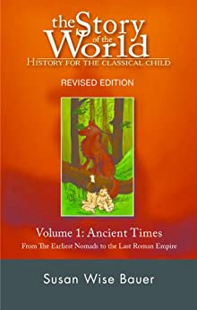 The Story of the World: History for the Classical Child: Volume 1: Ancient Times: From the Earliest Nomads to the Last Roman Emperor by [Bauer, Susan Wise]