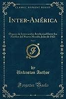 Inter-América, Vol. 5: Órgano de Intercambio Intelectual Entre Los Pueblos del Nuevo Mundo; Julio de 1921 (Classic Reprint)