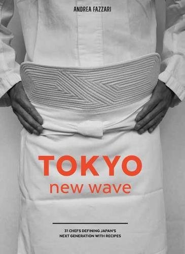 Tokyo New Wave: 31 Chefs Defining Japan's Next Generation, with Recipes