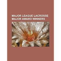 Major League Lacrosse Major Award Winners: John Grant, JR., Gary Gait, Alex Smith, Brodie Merrill, Casey Powell, Ryan Powell, Pat McCabe