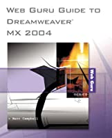 Web Guru Guide to Dreamweaver MX 2004