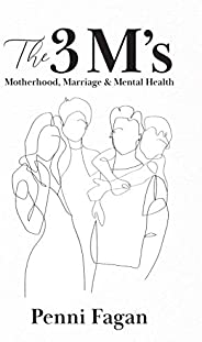 The 3 M's: Motherhood, Marriage & Menta