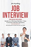 JOB INTERVIEW: This Book Includes: Guide to a Winning Interview + How to Answer Questions. All the Secrets to Get the Job You Want