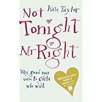 Not Tonight Mr Right: Why Good Men Come to Girls Who Wait (English Edition)
