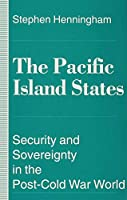 The Pacific Island States: Security and Sovereignty in the Post-Cold War World (Security and Sovereignty in the Post-Cold-War World)