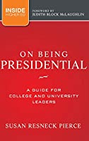 On Being Presidential: A Guide for College and University Leaders (Jossey-Bass Higher and Adult Education (Hardcover))