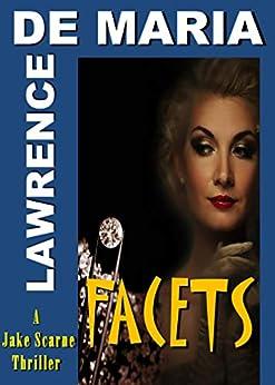FACETS: A Jake Scarne Action Thriller (JAKE SCARNE THRILLERS Book 6) by [De Maria, Lawrence]