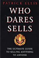 Who Dares Sells: The Ultimate Guide to Selling Anything to Anyone