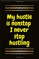 My hustle is nonstop  I never stop hustling: Best inspirational gift   Blank Lined Journal School size notebook for student