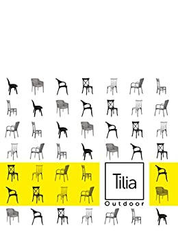 Tilia Outdoor: Chair; Armchair; Table; Sunbed; Table; Bases; Coffee Table; Bar Chair (Product Catalog Book 2018) by [Plastic, Savas]