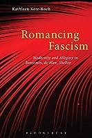 Romancing Fascism: Modernity And Allegory In Benjamin, De Man, Shelley