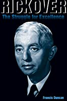 Rickover: The Struggle for Excellence (Naval Institute Press)