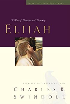 Elijah: A Man of Heroism and Humility (Great Lives Series) by [Swindoll, Charles R.]