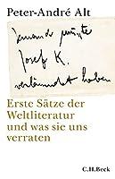 'Jemand musste Josef K. verleumdet haben ...': Erste Saetze der Weltliteratur und was sie uns verraten