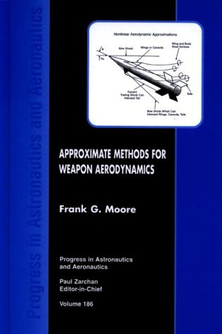 Download Approximate Methods for Weapon Aerodynamics (Progress in Astronautics & Aeronautics) 1563473992