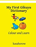 My First Gikuyu Dictionary: Colour and Learn (Gikuyu Kasahorow)