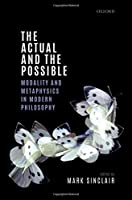 The Actual and the Possible: Modality and Metaphysics in Modern Philosophy (Mind Association Occasional)