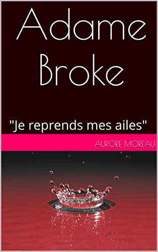 "Adame Broke: ""Je reprends mes ailes"" (French Edition)"