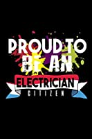 Proud to be an electrician citizen: Notebook | Journal | Diary | 110 Lined pages | 6 x 9 in | 15.24 x 22.86 cm | Doodle Book | Funny Great Gift