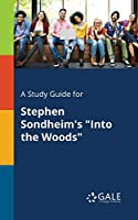 A Study Guide for Stephen Sondheim's Into the Woods