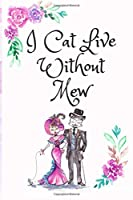 I Cat Live Without Mew, Blank Lined Notebook Journal, White Cover with a Cute Couple of Cats, Watercolor Flowers, Hearts & a Funny Cat Pun Saying: Valentine's Day Birthday Anniversary Gift for Girlfriend Boyfriend Wife Husband Lover Him or Her