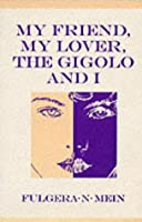 My Friend, My Lover, the Gigolo and I