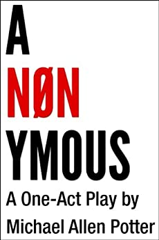 ANONYMOUS: A One-Act Play by [Potter, Michael Allen]