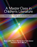A Master Class in Children's Literature: Trends and Issues in an Evolving Field