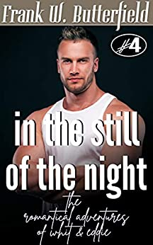 In The Still Of The Night (The Romantical Adventures Of Whit & Eddie Book 4) by [Butterfield, Frank W.]