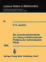 Die Zwischenschrittmethode zur Loesung mehrdimensionaler Probleme der mathematischen Physik (Lecture Notes in Mathematics)