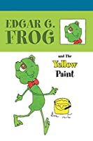 Edgar G. Frog and the Yellow Paint (Pray and Learn with Edgar G. Frog)