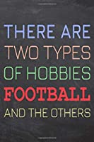 There Are Two Types of Hobbies Football And The Others: Football Notebook, Planner or Journal - Size 6 x 9 - 110 Dot Grid Pages - Office Equipment, Supplies -Funny Football Gift Idea for Christmas or Birthday