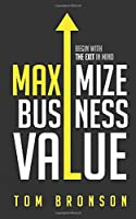Maximize Business Value: Begin with the Exit in Mind